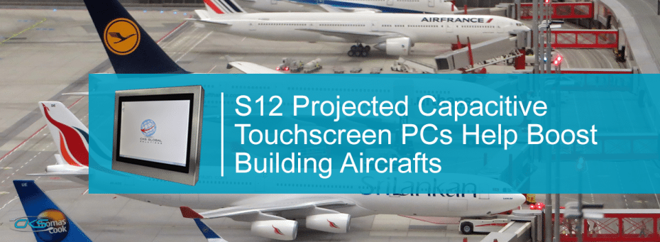 Optimise S12 Projected Capacitive Touchscreen PCs To Increase Aircraft Production