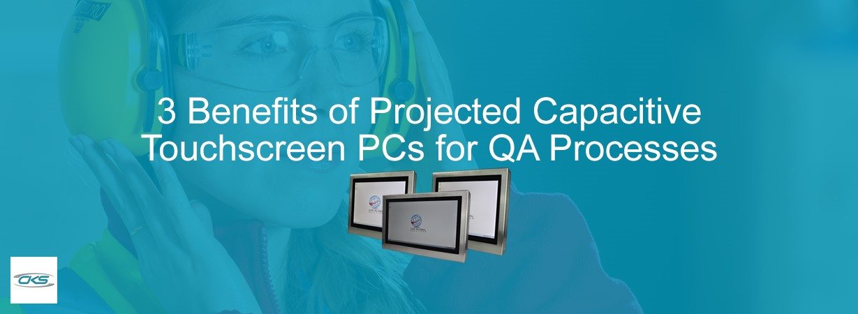 Why Install Projected Capacitive Touchscreen PCs for QA Processes