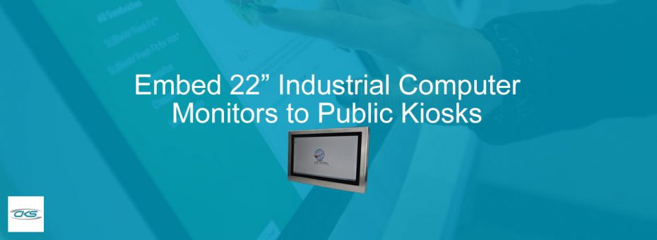 Opt for S22 Industrial Touchscreen Monitors for Kiosks