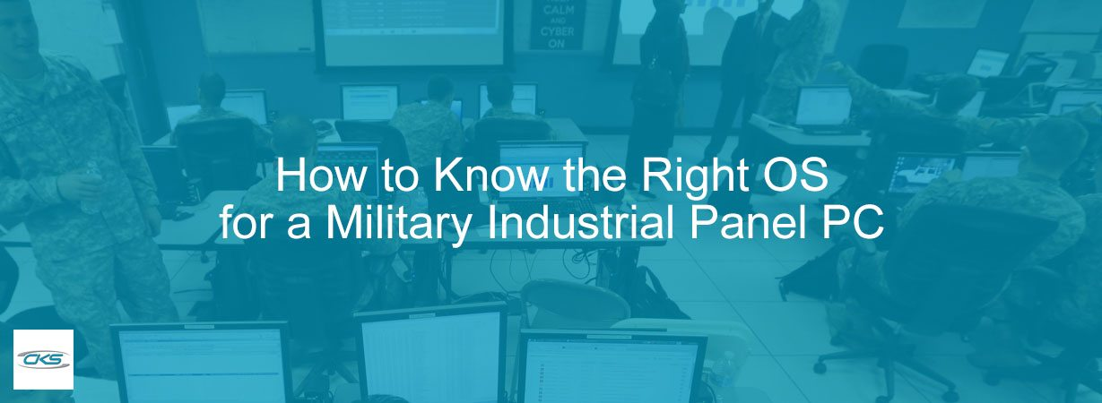 Finding the Right Operating System for Military Panel PC