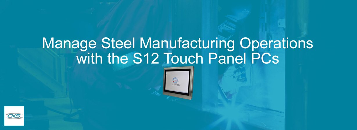 Build S12 Touch Panel PCs to Steel Manufacturing Operations