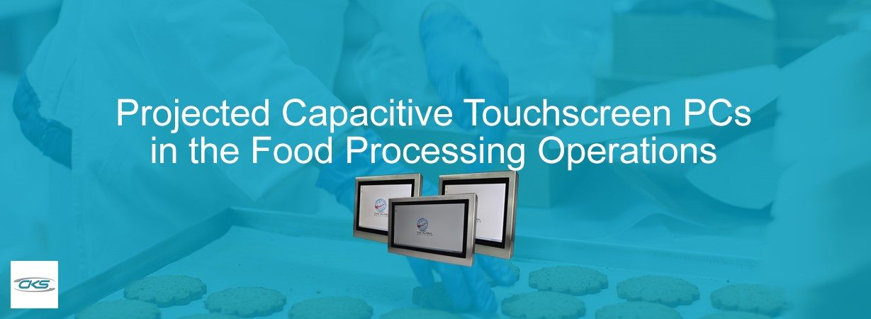 Why Install Projected Capacitive Touchscreen PCs for Food Processing System