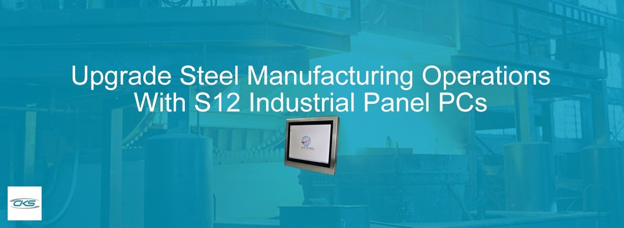 Integrate Steel Manufacturing Operations with the S12 Panel PCs