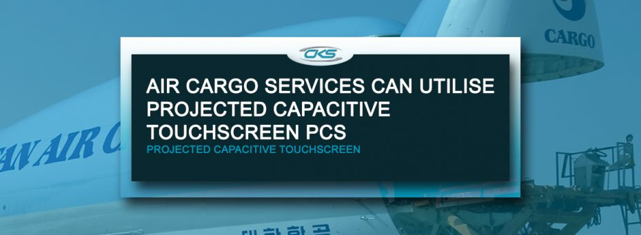 Projected Capacitive Touchscreen PCs For Air Cargo and Freight Services