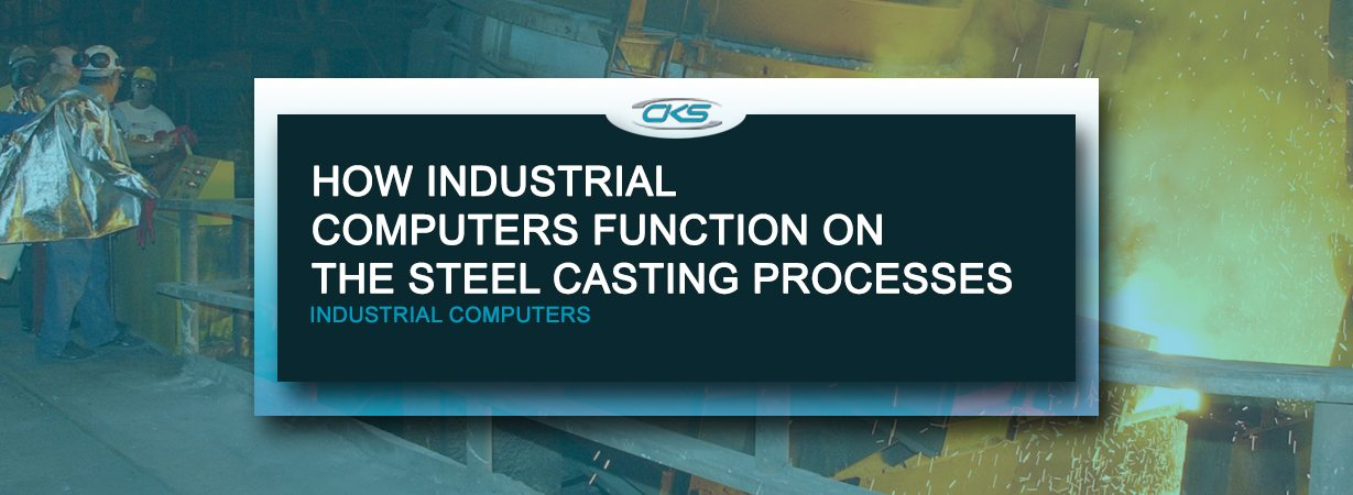 Rugged Industrial Computers on Steel Casting Processes