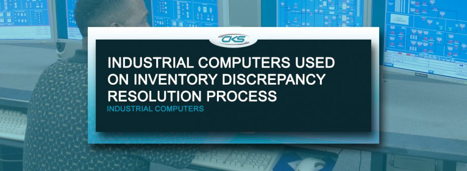 Using Industrial Computers On Inventory Discrepancy Resolution Process