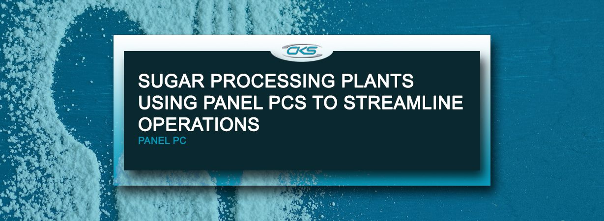 Sugar Processing Plants Utilising Industrial Panel PCs On The Operations