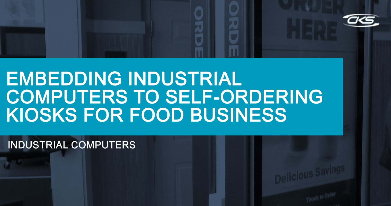 Embedding Industrial PCs To Self-Ordering Kiosks For Food Business