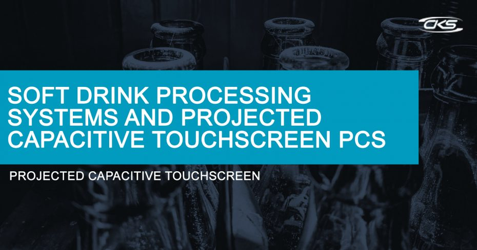 Optimising Projected Capacitive Touchscreen PCs in Softdrink Processes