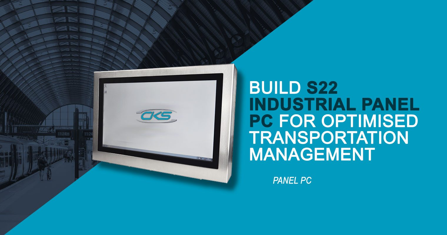 Advancing to S22 Industrial Panel PC for an Improved Transportation Management