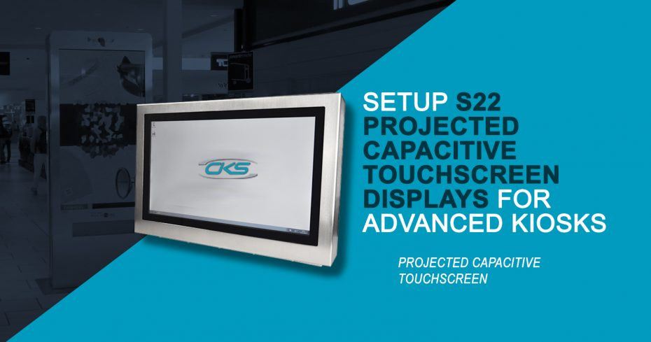 Setup S22 Projected Capacitive Touchscreen Displays for Advanced Kiosks