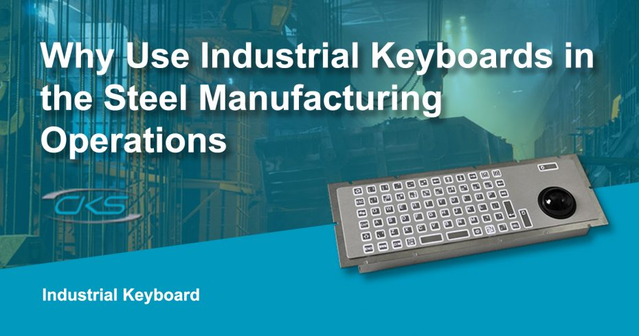 Why Use Industrial Keyboard for Steel Production Operations?